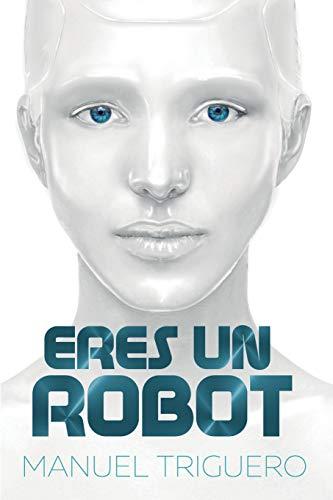 Eres un robot: Guía de autoayuda y desarrollo personal