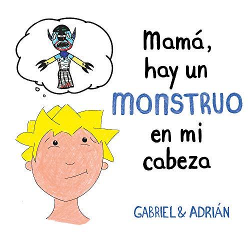 Mamá, hay un monstruo en mi cabeza: Un cuento para ayudar a los niños a gestionar sus pensamientos negativos y a potenciar su autoestima (B de Blok)