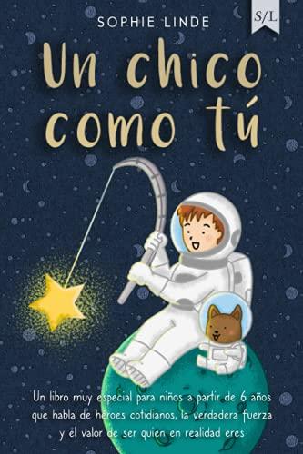 Un chico como tú: Un libro muy especial para niños a partir de 6 años que habla de héroes cotidianos, la verdadera fuerza y el valor de ser quien en realidad eres
