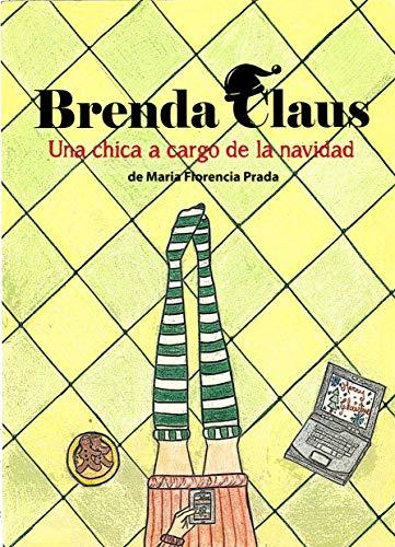 Una chica a cargo de la Navidad, es mas que un libro.. es una guía para chicas empoderadas.: Brenda ama a su tío Santa Claus, pero sabe que es hora que las antiguas tradiciones cambien.
